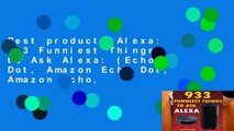 Best product  Alexa: 933 Funniest Things to Ask Alexa: (Echo Dot, Amazon Echo Dot, Amazon Echo,