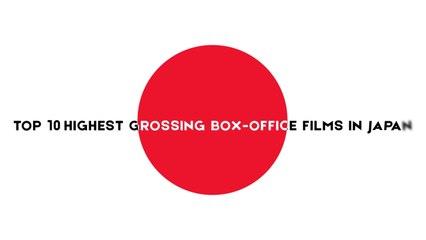 Top 10 Highest Grossing Box-office Films in Japan
