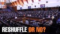 #JUSTSAYING: Reshuffle or no?