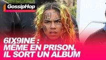 6ix9ine : Même en prison, il sort un album