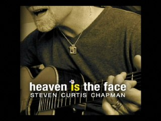 Steven Curtis Chapman - Heaven Is The Face