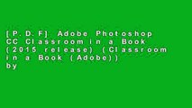 [P.D.F] Adobe Photoshop CC Classroom in a Book (2015 release) (Classroom in a Book (Adobe)) by