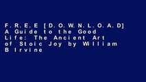 F.R.E.E [D.O.W.N.L.O.A.D] A Guide to the Good Life: The Ancient Art of Stoic Joy by William B Irvine