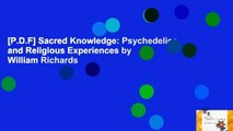 [P.D.F] Sacred Knowledge: Psychedelics and Religious Experiences by William Richards