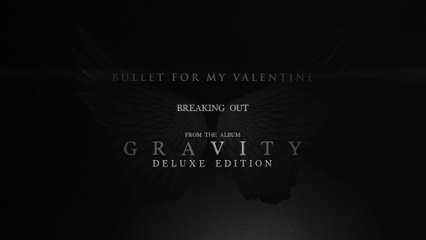 Bullet For My Valentine - Breaking Out