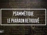 Psammétique, le pharaon retrouvé - Science Grand Format (2018) HD