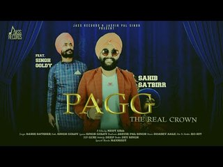 Pagg (The Real Crown) | (Full Song ) | Sahib Satbirr Ft. Singh Goldy |  New Punjabi Songs 2018
