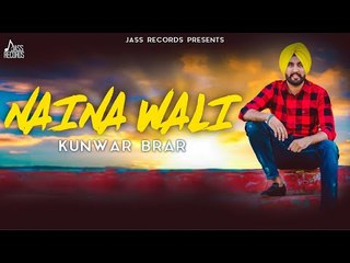 Naina Wali |(Full Song) | Kunwar Brar |  New Punjabi Songs 2018 | Latest Punjabi Songs 2018