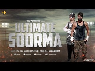 Latest Punjabi Song ★ ULTIMATE SOORMA ★ Pav Gill feat J STAR ★ Official Video ★ J STAR Productions