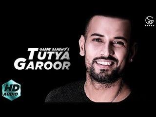 Tutya Garoor (Full Song) Garry Sandhu   Latest Punjabi Song 2018
