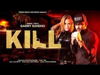 Kill (Full Video)   Garry Sandhu   Vee Music   Latest Punjabi New Songs 2018   Fresh Media Records