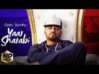 Yaar Sharabi (Full Song) Garry Sandhu | Intense | Latest Punjabi Song 2018