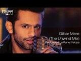 Dilbar Mere (The Unwind Mix) by Rahul Vaidya RKV