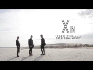 XIN - Nhóm Nhạc ... (Đạt G, B Ray, Masew) - OFFICIAL MV