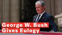 George W. Bush Delivers Emotional Eulogy At His Father's Funeral: 'We're Gonna Miss You'
