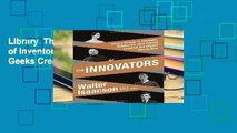 Library  The Innovators: How a Group of Inventors, Hackers, Geniuses, and Geeks Created the