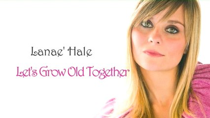 Lanae' Hale - Let's Grow Old Together