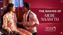 Zero | The Making of Mere Naam Tu | Shah Rukh Khan | Anushka Sharma | Aanand L. Rai | Ajay - Atul