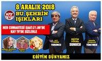 8 ARALIK 2018 KAY TV BU ŞEHRİN IŞIKLARI EĞİTİM DÜNYAMIZ