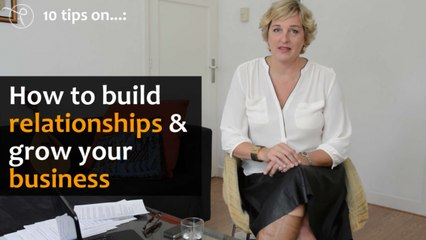 10 tips on - Episode 4 - How to build relationships and grow your business