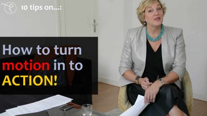 10 tips on - Episode 2 - How to turn motion into action