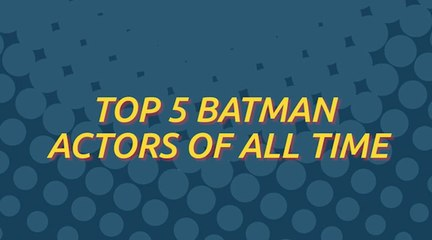 Top 5 Batman Actors of All Time