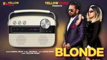 Blonde   Audio Song   Anmol Brar   Latest Punjabi Songs 2018   Yellow Music