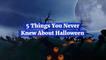 Things You Probably Never Knew About Halloween