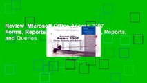 Review  Microsoft Office Access 2007 Forms, Reports, and Queries: Forms, Reports, and Queries