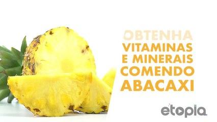 Obtém vitaminas e minerais comendo abacaxi.
