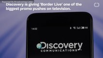 Discovery Pushes Promos For 'Border Live'