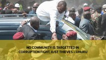 No community is targetted in corruption fight, just thieves - Uhuru