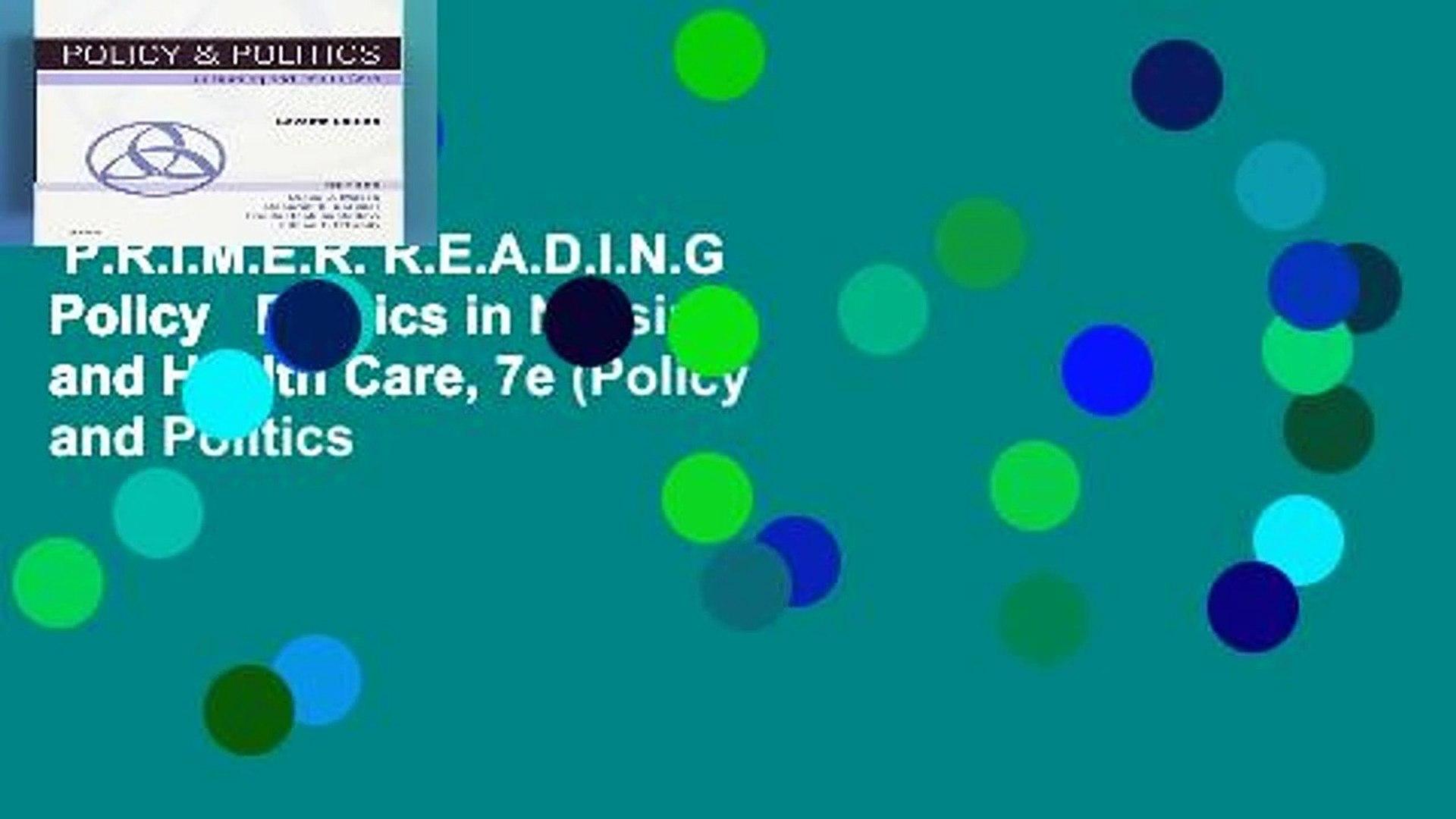 P.R.I.M.E.R. R.E.A.D.I.N.G  Policy   Politics in Nursing and Health Care, 7e (Policy and Politics