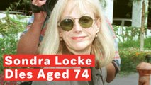 Oscar Nominee Sondra Locke Dies Aged 74