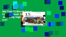 Get Trial 15 Minute Vegan Comfort Food: Simple   satisfying vegan recipes For Ipad