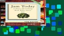 Readinging new Jam Today: A Diary of Cooking With What You ve Got (Revised and Updated) free of