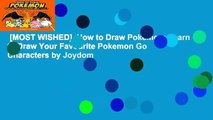 [MOST WISHED]  How to Draw Pokemon: Learn to Draw Your Favourite Pokemon Go Characters by Joydom