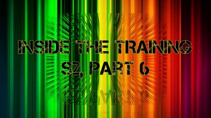 Inside the training, S2, Part 6