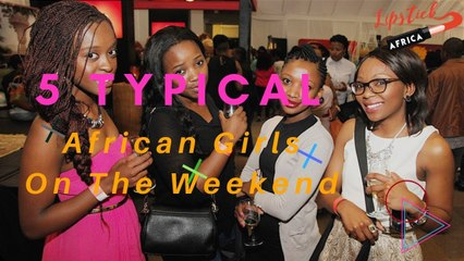 5 Typical Nigerian Girls On The weekend