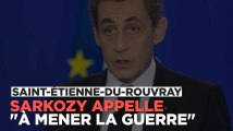 """Saint-Etienne-du-Rouvray : Sarkozy appelle à """"mener la guerre"""""""