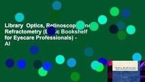 Library  Optics, Retinoscopy, and Refractometry (Basic Bookshelf for Eyecare Professionals) - Al