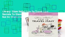 Library  Glam Italia! How To Travel Italy: Secrets To Glamorous Travel (On A Not So Glamorous