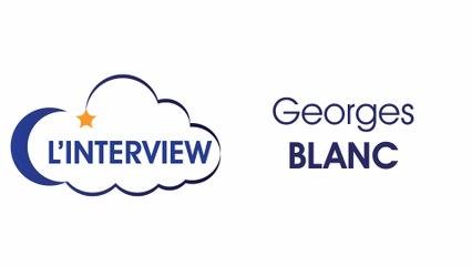 C L'INTERVIEW - Georges BLANC / Chef étoilé