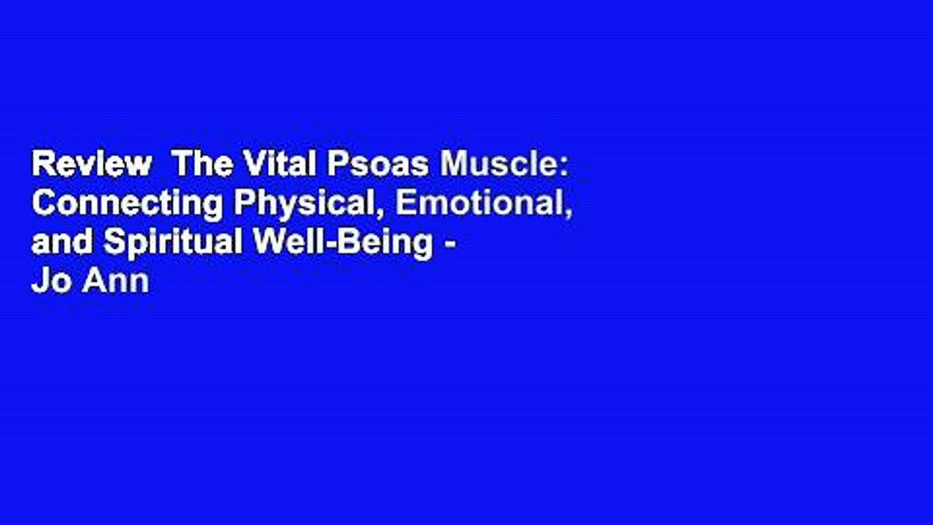 Review  The Vital Psoas Muscle: Connecting Physical, Emotional, and Spiritual Well-Being - Jo Ann