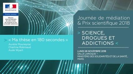 10Journée de médiation et Prix scientifique MILDECA « Science, Drogues et Addictions », 26 novembre 2018. Session 3 - « Ma thèse en 180 secondes » par trois doctorantes : Aurélie Mouneyrac, Charline Robinaud, Aude Wyart