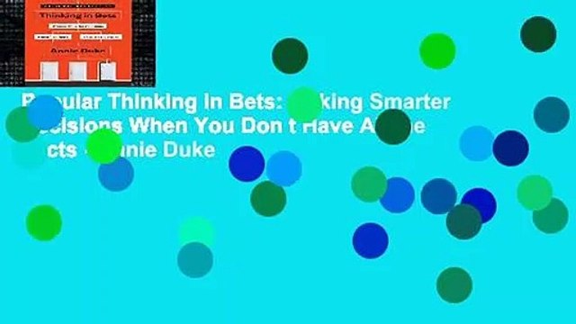 Popular Thinking in Bets: Making Smarter Decisions When You Don t Have All the Facts - Annie Duke