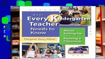 Get Full What Every Kindergarten Teacher Needs to Know: About Setting Up and Running a Classroom