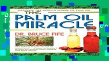 D.O.W.N.L.O.A.D in [All Format Book] The Palm Oil Miracle: Discover the Healing Power of Palm Oil