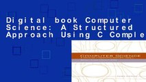 Digital book Computer Science: A Structured Approach Using C Complete