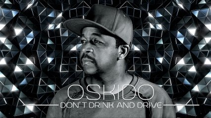 Oskido - Don't Drink And Drive